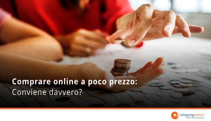 comprare online a poco prezzo conviene davvero?